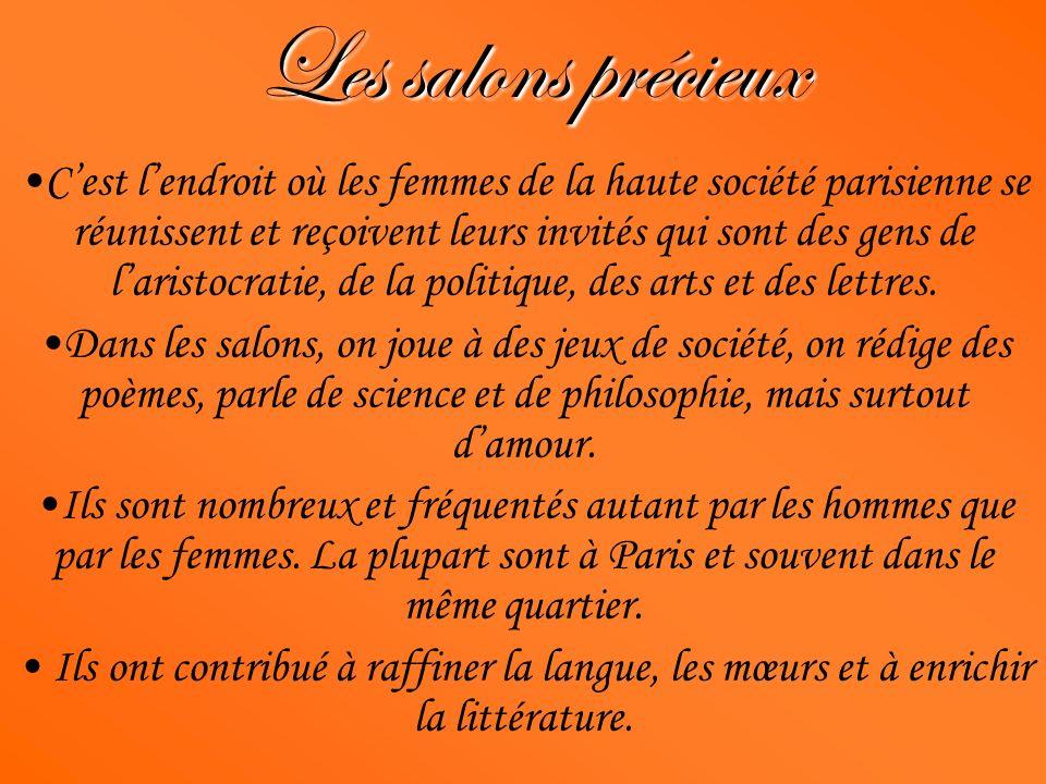 Les salons précieux Cest lendroit où les femmes de la haute société parisienne se réunissent et reçoivent leurs invités qui sont des gens de laristocr