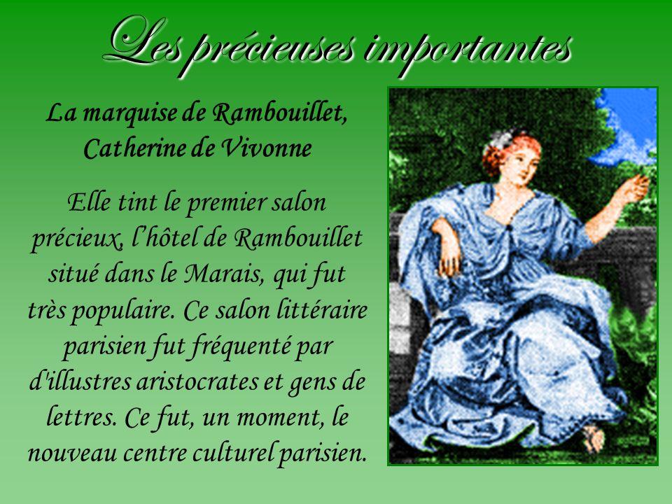 Les précieuses importantes La marquise de Rambouillet, Catherine de Vivonne Elle tint le premier salon précieux, lhôtel de Rambouillet situé dans le M