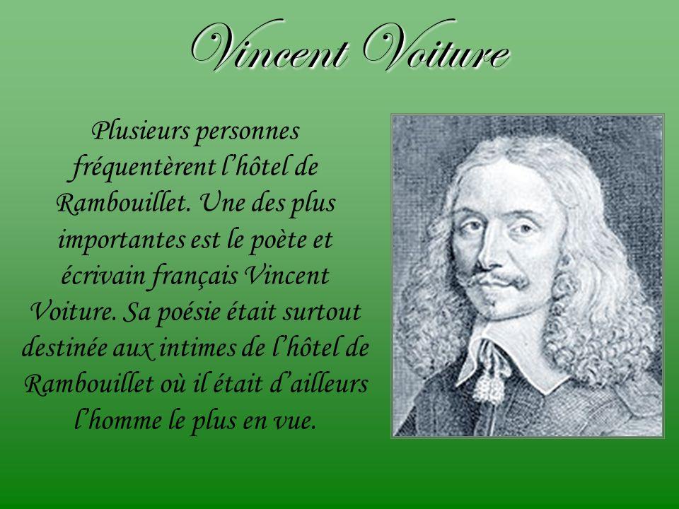 Vincent Voiture Plusieurs personnes fréquentèrent lhôtel de Rambouillet. Une des plus importantes est le poète et écrivain français Vincent Voiture. S