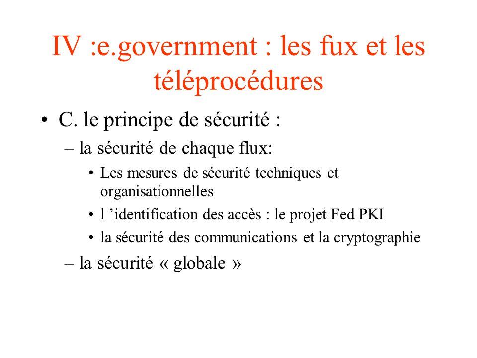 IV :e.government : les fux et les téléprocédures C. le principe de sécurité : –la sécurité de chaque flux: Les mesures de sécurité techniques et organ