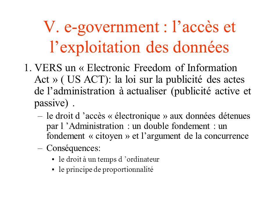 V. e-government : laccès et lexploitation des données 1. VERS un « Electronic Freedom of Information Act » ( US ACT): la loi sur la publicité des acte
