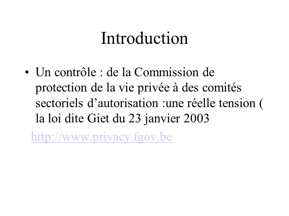 Introduction Un contrôle : de la Commission de protection de la vie privée à des comités sectoriels dautorisation :une réelle tension ( la loi dite Gi