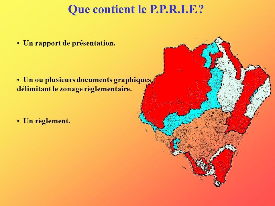 Un rapport de présentation. Un ou plusieurs documents graphiques délimitant le zonage règlementaire. Un règlement. Que contient le P.P.R.I.F.?