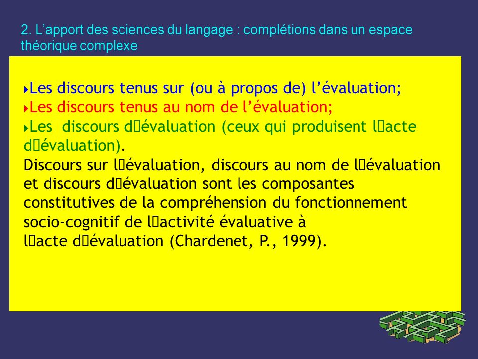 2. Lapport des sciences du langage : complétions dans un espace théorique complexe Les discours tenus sur (ou à propos de) lévaluation; Les discours t
