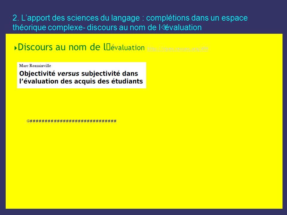 2. Lapport des sciences du langage : complétions dans un espace théorique complexe- discours au nom de l´évaluation Discours au nom de l´ évaluation h