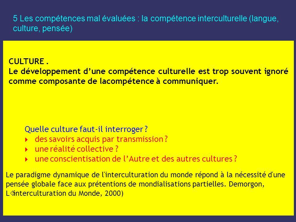 5 Les compétences mal évaluées : la compétence interculturelle (langue, culture, pensée) CULTURE. Le développement dune compétence culturelle est trop