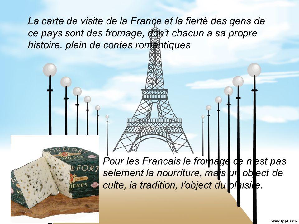 La carte de visite de la France et la fierté des gens de ce pays sont des fromage, dont chacun a sa propre histoire, plein de contes romantiques. Pour