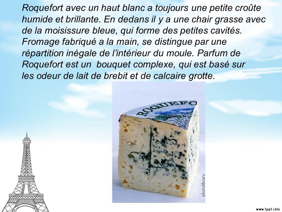 Roquefort avec un haut blanc a toujours une petite croûte humide et brillante. En dedans il y a une chair grasse avec de la moisissure bleue, qui form