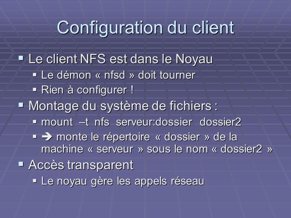 Configuration du client Le client NFS est dans le Noyau Le client NFS est dans le Noyau Le démon « nfsd » doit tourner Le démon « nfsd » doit tourner