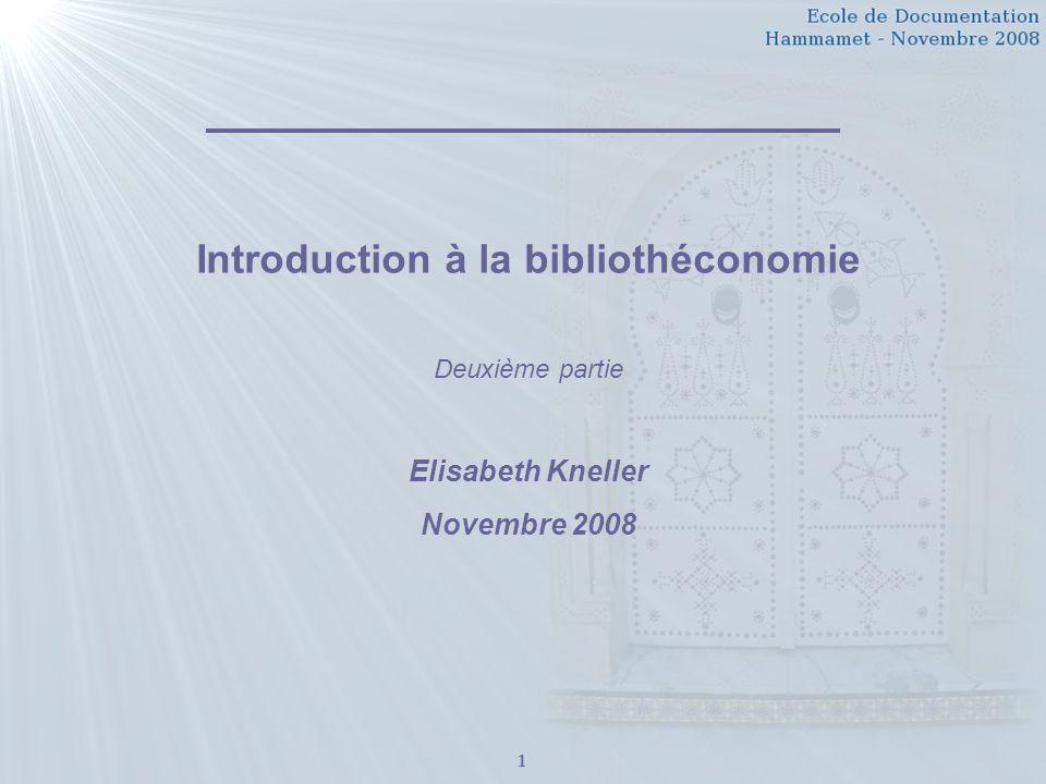 1 Introduction à la bibliothéconomie Deuxième partie Elisabeth Kneller Novembre 2008