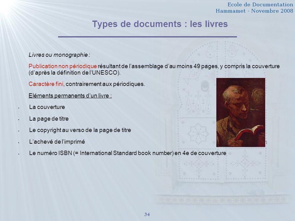 34 Types de documents : les livres Livres ou monographie : Publication non périodique résultant de lassemblage dau moins 49 pages, y compris la couverture (daprès la définition de lUNESCO).
