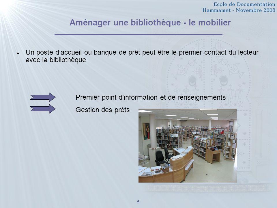 5 Aménager une bibliothèque - le mobilier Un poste daccueil ou banque de prêt peut être le premier contact du lecteur avec la bibliothèque Premier point dinformation et de renseignements Gestion des prêts