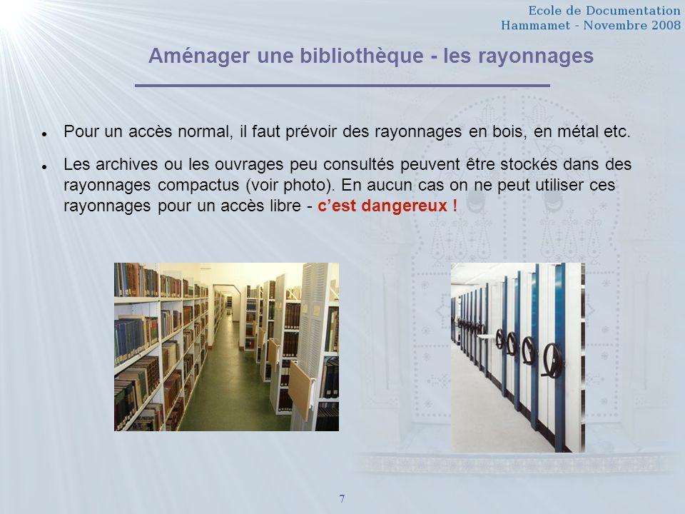 7 Aménager une bibliothèque - les rayonnages Pour un accès normal, il faut prévoir des rayonnages en bois, en métal etc.