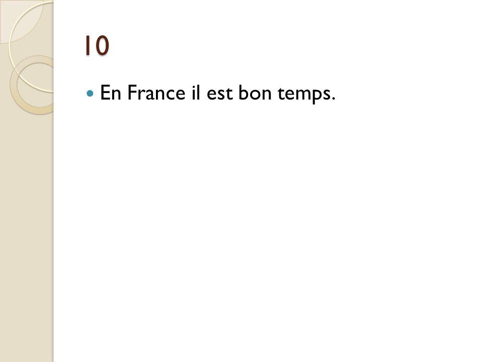 10 En France il est bon temps.