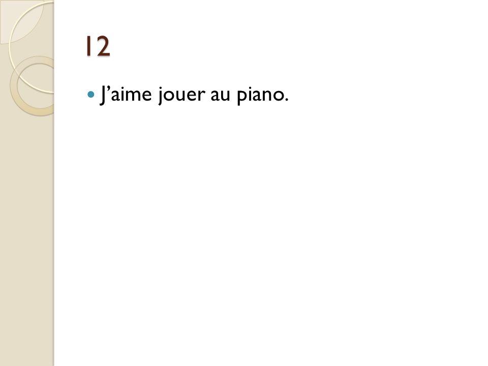 12 Jaime jouer au piano.