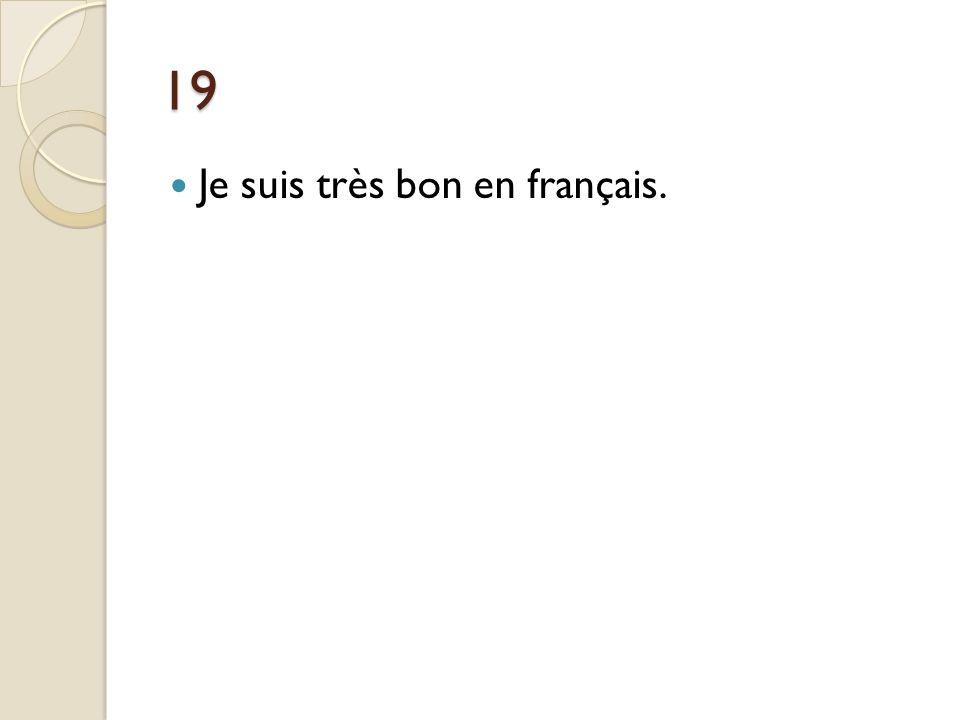 19 Je suis très bon en français.