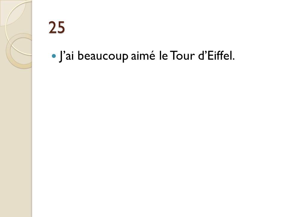 25 Jai beaucoup aimé le Tour dEiffel.