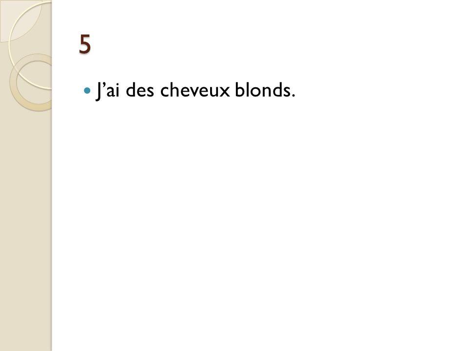 5 Jai des cheveux blonds.