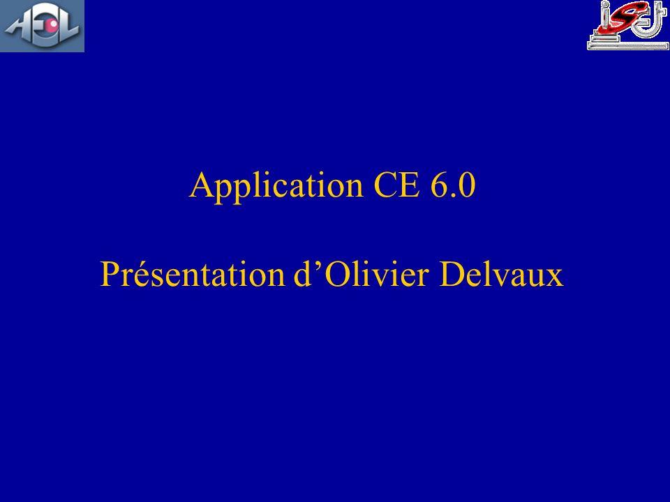 Application CE 6.0 Présentation dOlivier Delvaux