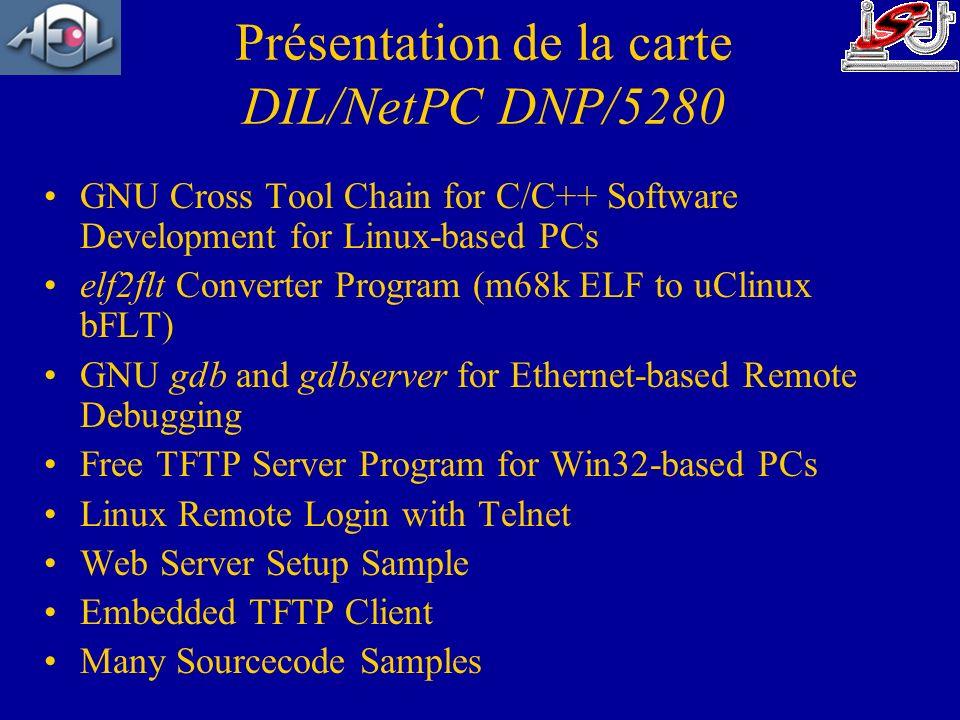 Présentation de la carte DIL/NetPC DNP/5280 GNU Cross Tool Chain for C/C++ Software Development for Linux-based PCs elf2flt Converter Program (m68k EL