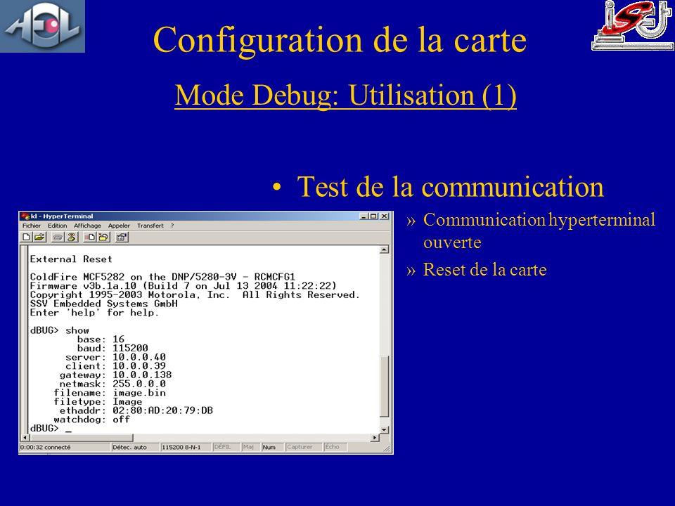 Test de la communication »Communication hyperterminal ouverte »Reset de la carte Mode Debug: Utilisation (1) Configuration de la carte