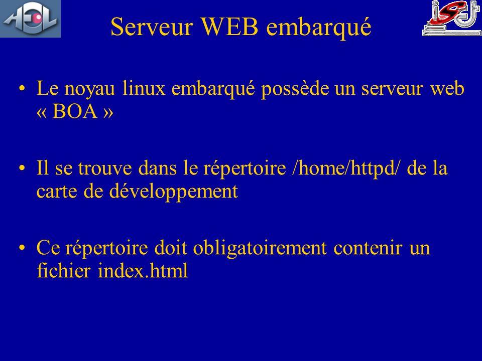Serveur WEB embarqué Le noyau linux embarqué possède un serveur web « BOA » Il se trouve dans le répertoire /home/httpd/ de la carte de développement