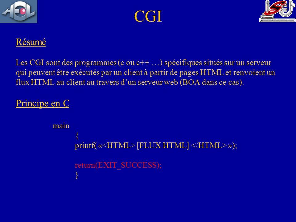 Résumé Les CGI sont des programmes (c ou c++ …) spécifiques situés sur un serveur qui peuvent être exécutés par un client à partir de pages HTML et re
