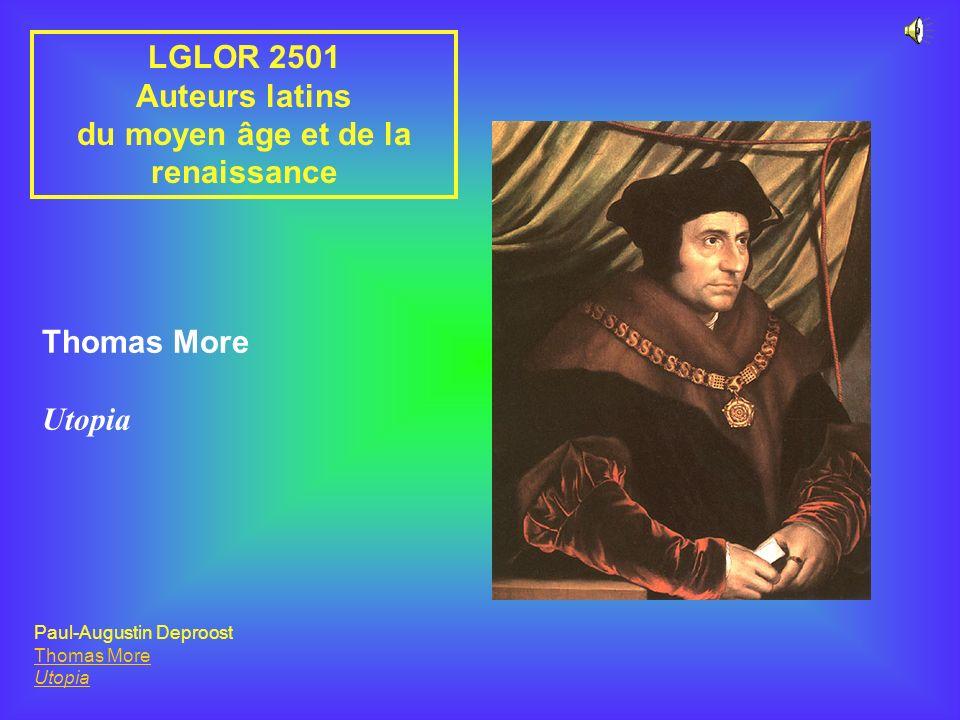 LGLOR 2501 Auteurs latins du moyen âge et de la renaissance Thomas More Utopia Paul-Augustin Deproost Thomas More Utopia