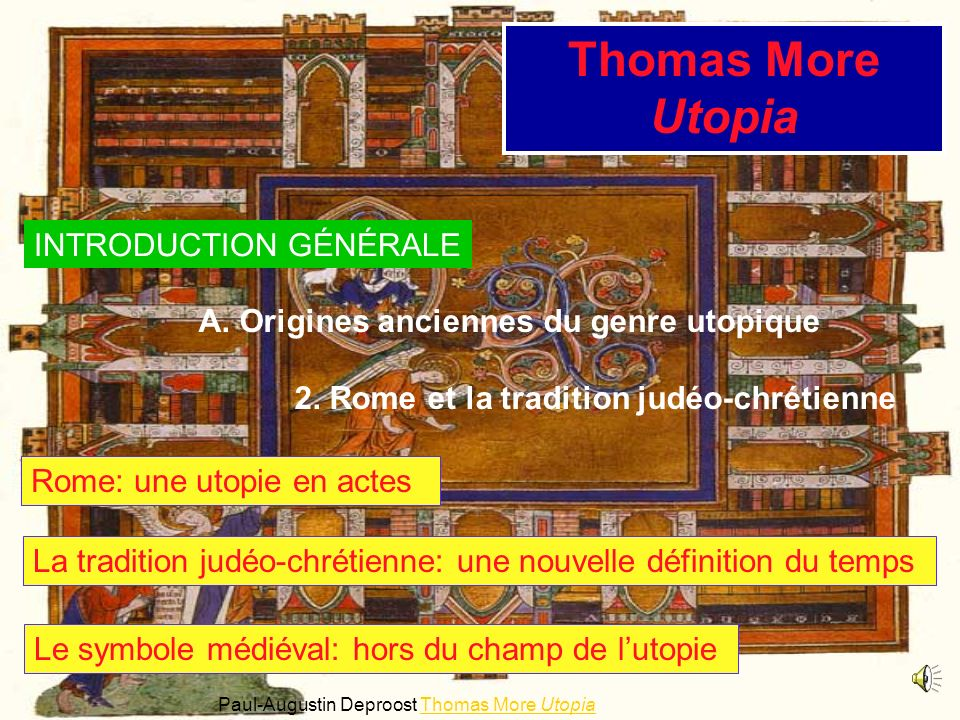 Thomas More Utopia A. Origines anciennes du genre utopique 2. Rome et la tradition judéo-chrétienne Rome: une utopie en actes La tradition judéo-chrét