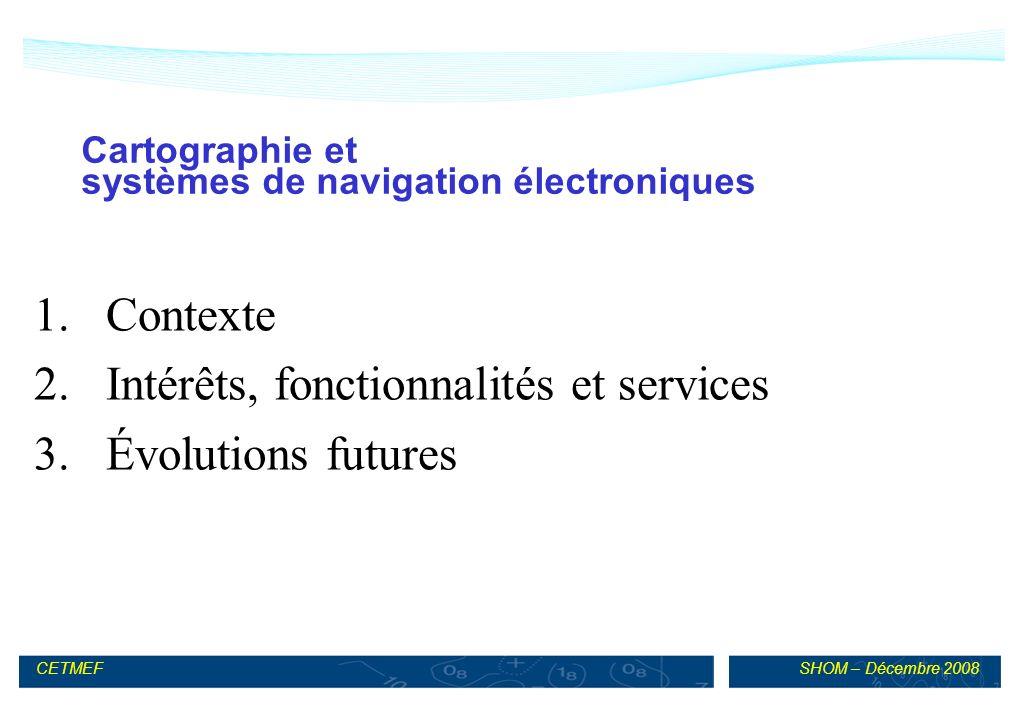 SHOM – Décembre 2008CETMEF 1.Contexte 2. Intérêts, fonctionnalités et services 3.
