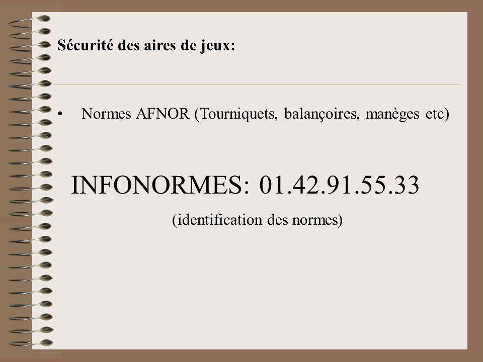 Sécurité des aires de jeux: Normes AFNOR (Tourniquets, balançoires, manèges etc) INFONORMES: 01.42.91.55.33 (identification des normes)