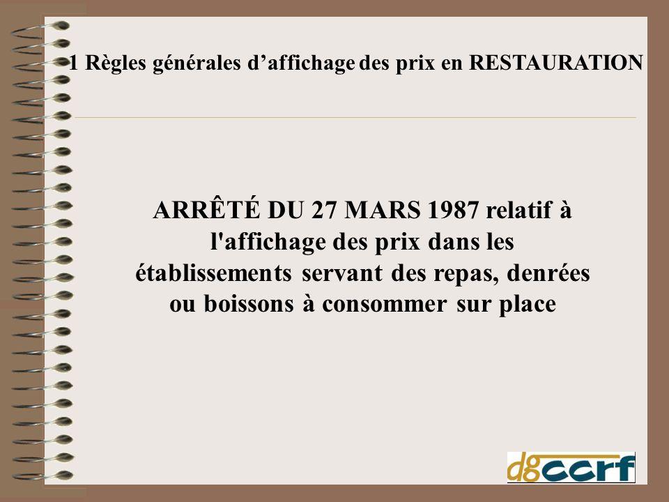 ARRÊTÉ DU 27 MARS 1987 relatif à l'affichage des prix dans les établissements servant des repas, denrées ou boissons à consommer sur place 1 Règles gé