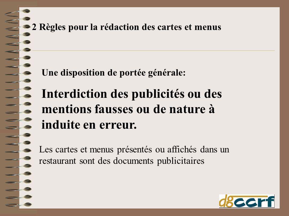 2 Règles pour la rédaction des cartes et menus Une disposition de portée générale: Interdiction des publicités ou des mentions fausses ou de nature à