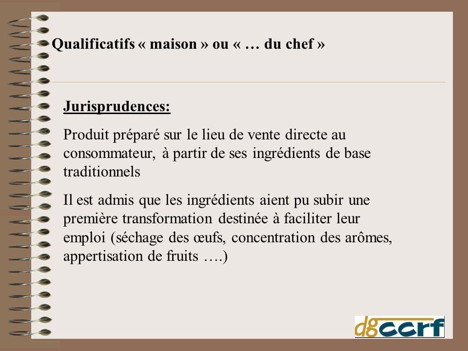 Qualificatifs « maison » ou « … du chef » Jurisprudences: Produit préparé sur le lieu de vente directe au consommateur, à partir de ses ingrédients de