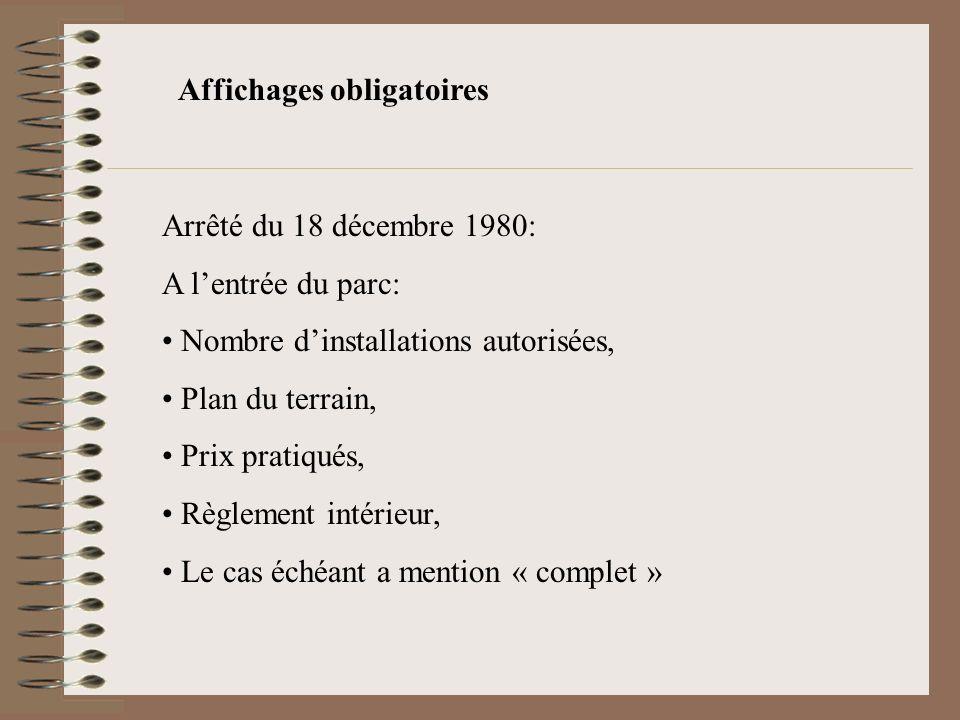 Affichages obligatoires Arrêté du 18 décembre 1980: A lentrée du parc: Nombre dinstallations autorisées, Plan du terrain, Prix pratiqués, Règlement in
