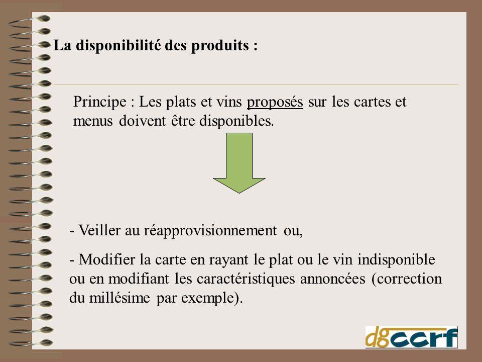 Principe : Les plats et vins proposés sur les cartes et menus doivent être disponibles. - Veiller au réapprovisionnement ou, - Modifier la carte en ra