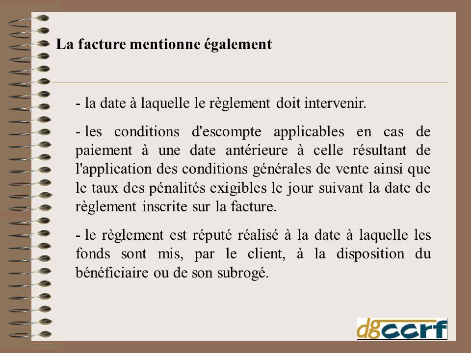 - la date à laquelle le règlement doit intervenir. - les conditions d'escompte applicables en cas de paiement à une date antérieure à celle résultant