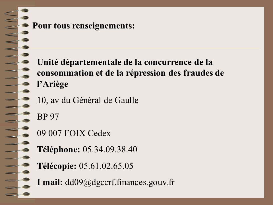 Pour tous renseignements: Unité départementale de la concurrence de la consommation et de la répression des fraudes de lAriège 10, av du Général de Ga