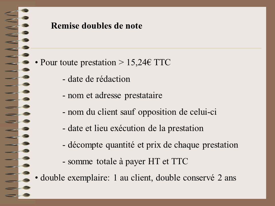 Remise doubles de note Pour toute prestation > 15,24 TTC - date de rédaction - nom et adresse prestataire - nom du client sauf opposition de celui-ci
