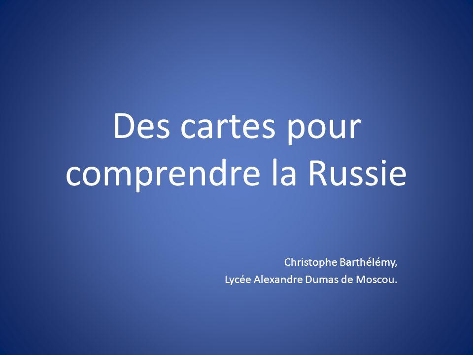 Des cartes pour comprendre la Russie Christophe Barthélémy, Lycée Alexandre Dumas de Moscou.