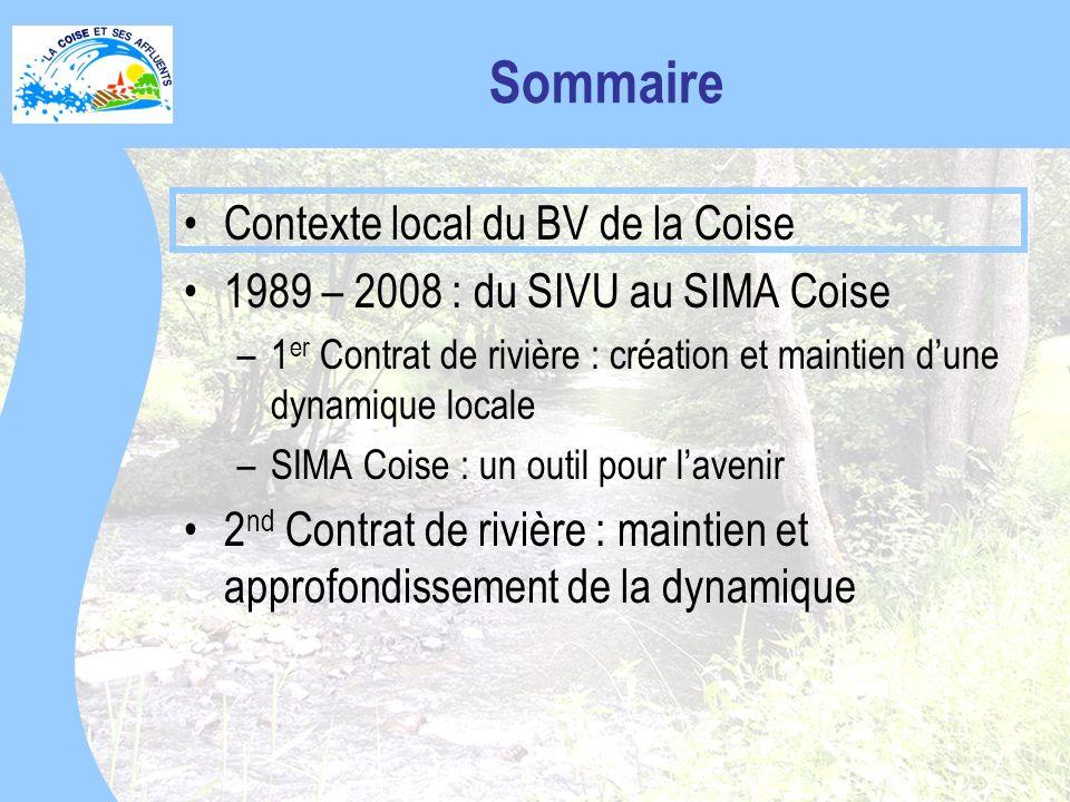 Sommaire Contexte local du BV de la Coise 1989 – 2008 : du SIVU au SIMA Coise –1 er Contrat de rivière : création et maintien dune dynamique locale –SIMA Coise : un outil pour lavenir 2 nd Contrat de rivière : maintien et approfondissement de la dynamique
