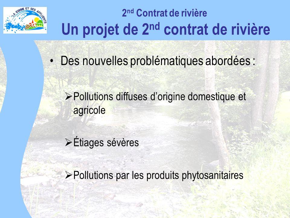 Des nouvelles problématiques abordées : Pollutions diffuses dorigine domestique et agricole Étiages sévères Pollutions par les produits phytosanitaires 2 nd Contrat de rivière Un projet de 2 nd contrat de rivière