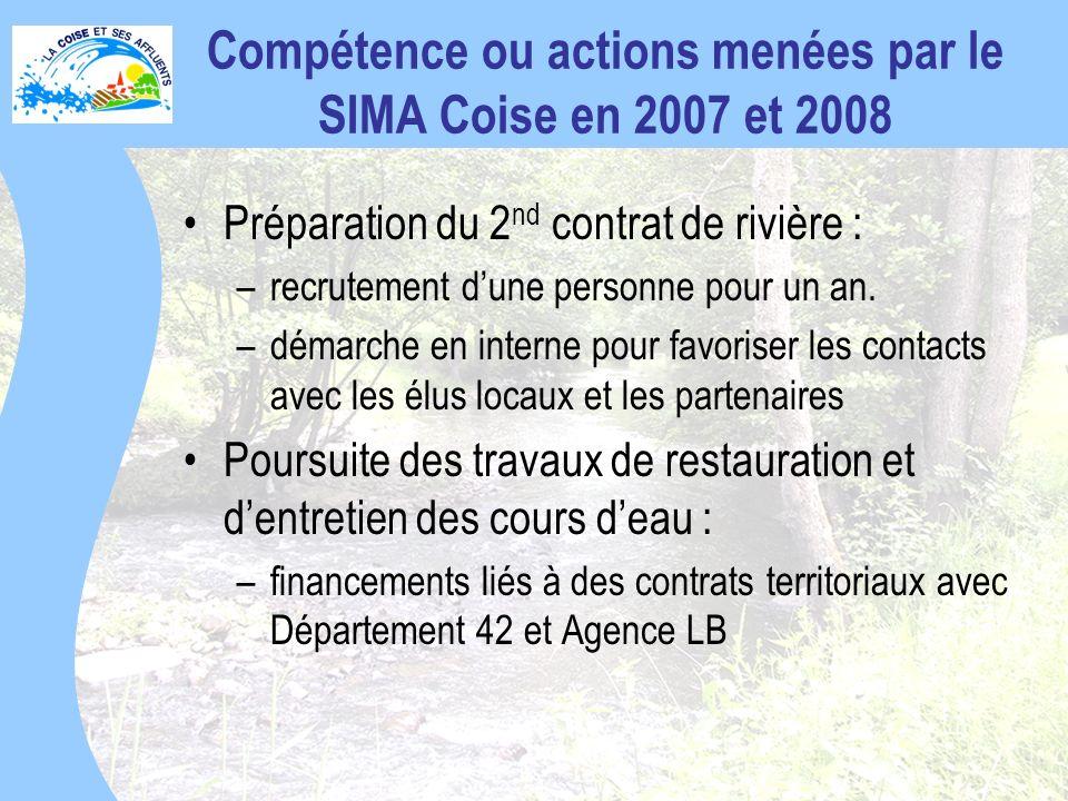 Compétence ou actions menées par le SIMA Coise en 2007 et 2008 Préparation du 2 nd contrat de rivière : –recrutement dune personne pour un an.