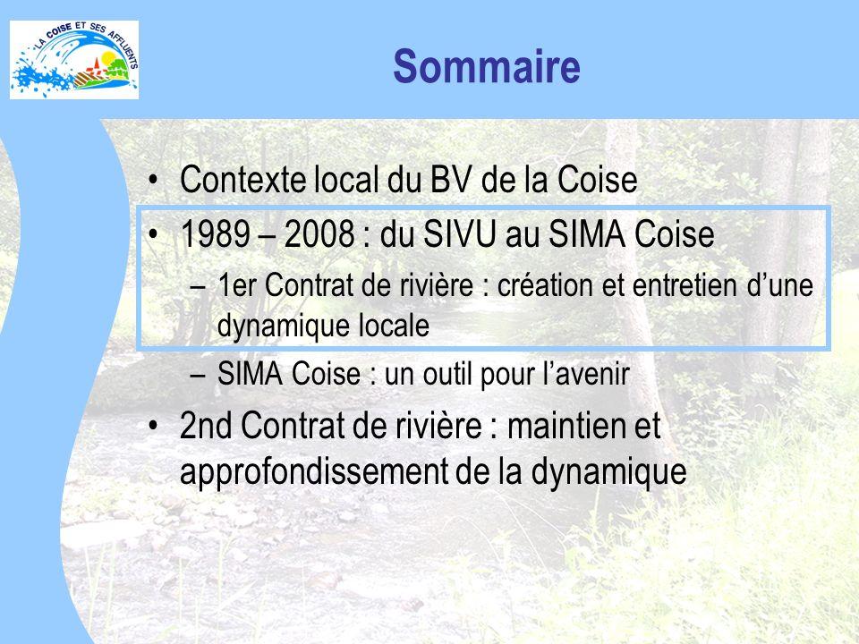 Contexte local du BV de la Coise 1989 – 2008 : du SIVU au SIMA Coise –1er Contrat de rivière : création et entretien dune dynamique locale –SIMA Coise : un outil pour lavenir 2nd Contrat de rivière : maintien et approfondissement de la dynamique Sommaire