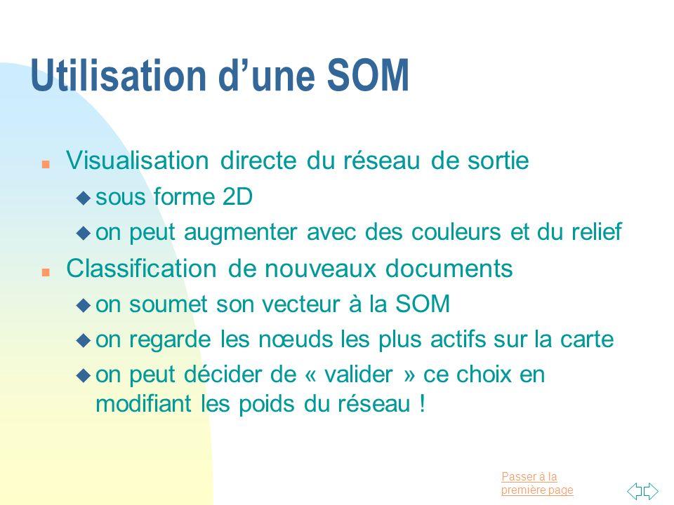 Passer à la première page Utilisation dune SOM n Visualisation directe du réseau de sortie u sous forme 2D u on peut augmenter avec des couleurs et du