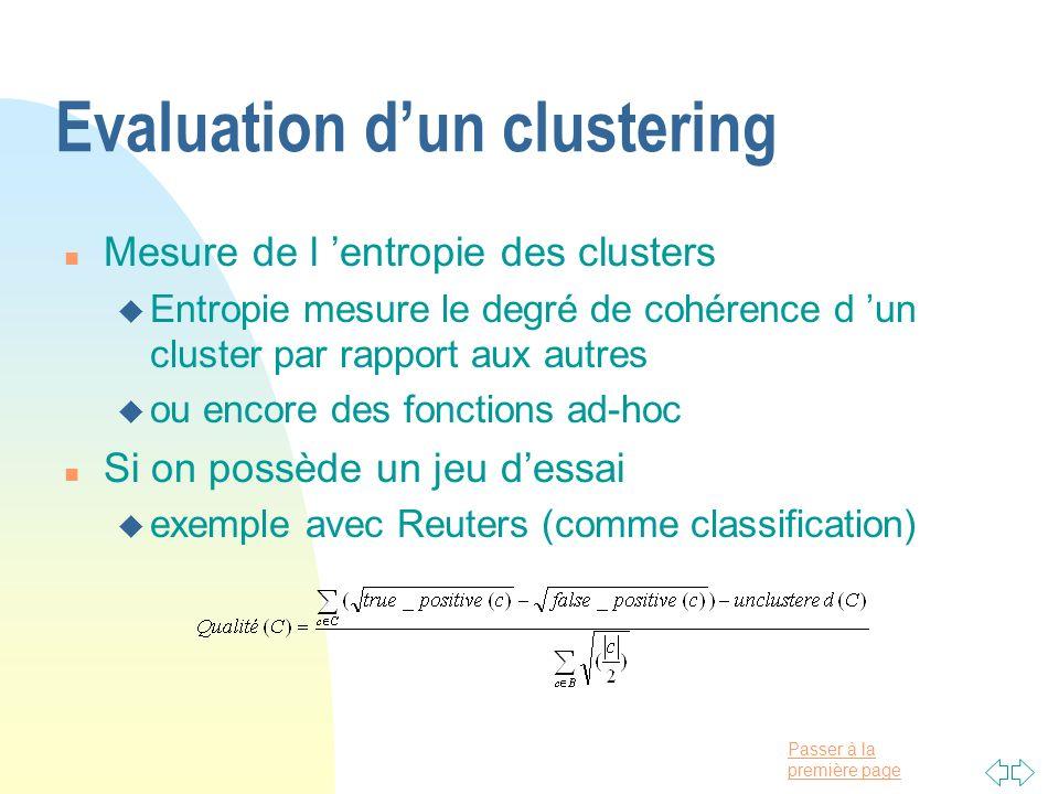 Passer à la première page Evaluation dun clustering n Mesure de l entropie des clusters u Entropie mesure le degré de cohérence d un cluster par rappo