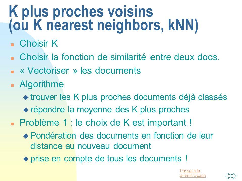 Passer à la première page K plus proches voisins (ou K nearest neighbors, kNN) n Choisir K n Choisir la fonction de similarité entre deux docs. n « Ve