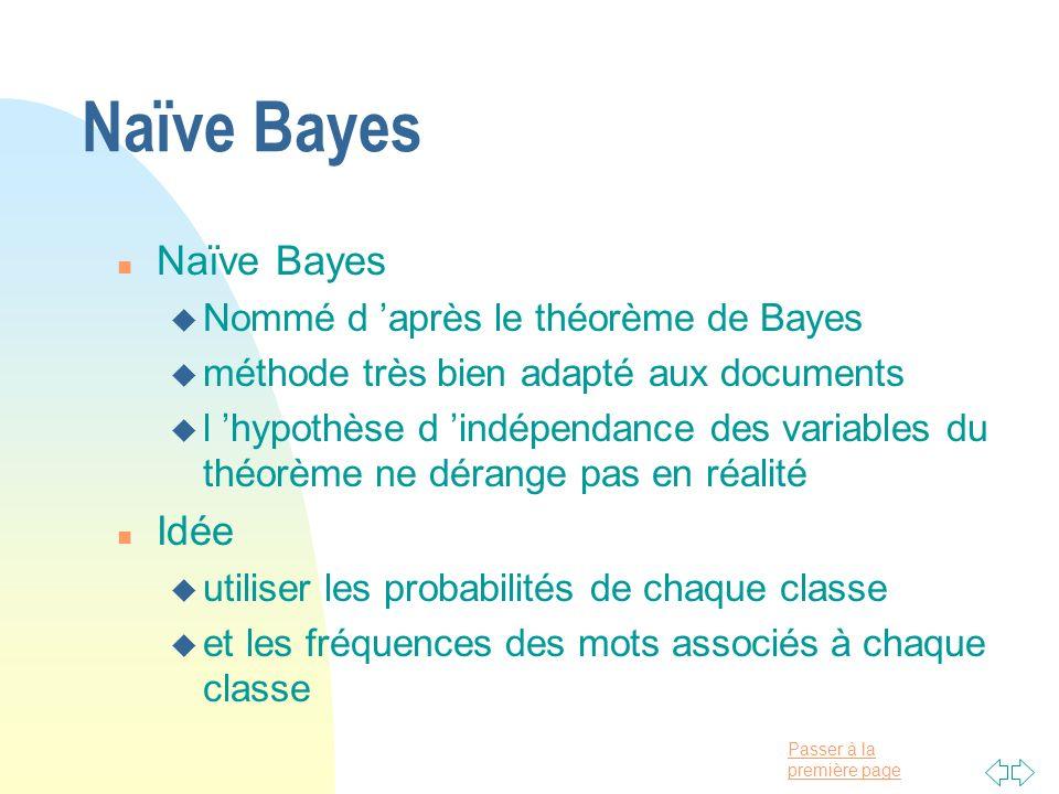 Passer à la première page Naïve Bayes n Naïve Bayes u Nommé d après le théorème de Bayes u méthode très bien adapté aux documents u l hypothèse d indé