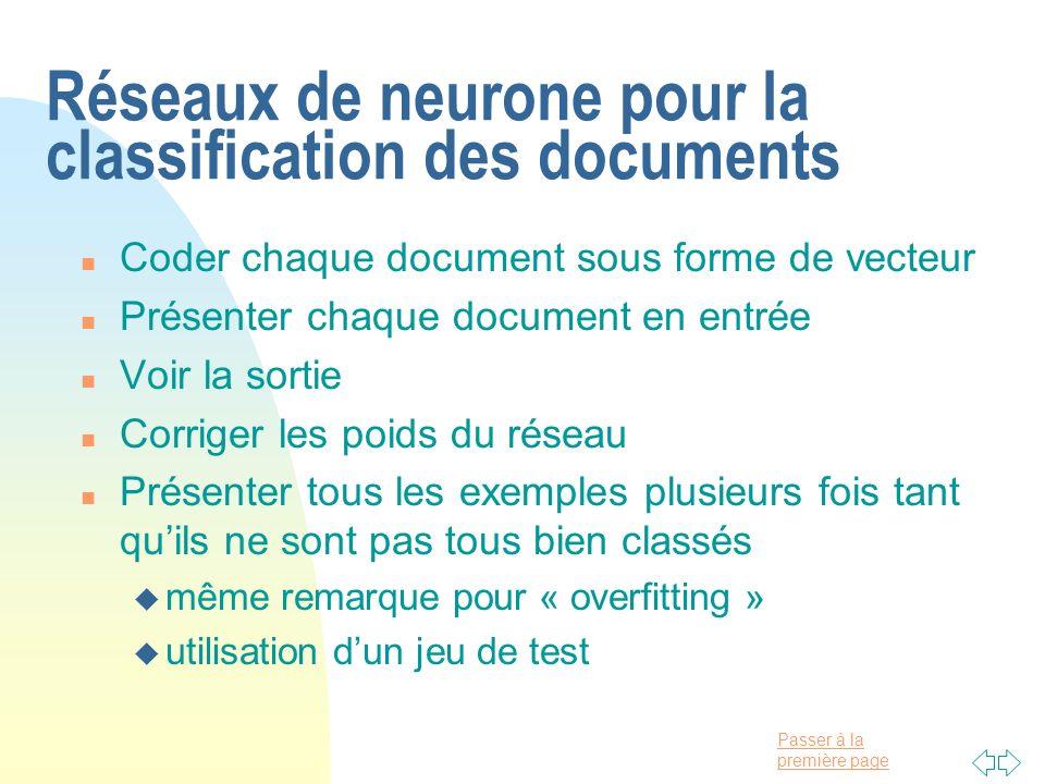 Passer à la première page Réseaux de neurone pour la classification des documents n Coder chaque document sous forme de vecteur n Présenter chaque doc