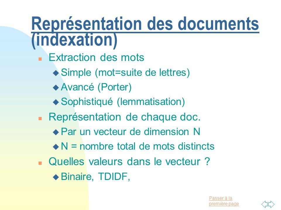 Passer à la première page Représentation des documents (indexation) n Extraction des mots u Simple (mot=suite de lettres) u Avancé (Porter) u Sophisti